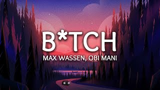 Max Wassen, obi mani ‒ B*tch (Lyrics)
