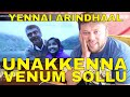 UNAKKENNA VENUM SOLLU Video Song YENNAI ARINDHAAL Reaction!!!