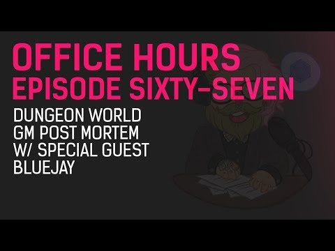 Office Hours 67 - Dungeon World GM Post Mortem w/ Special Guest Bluejay