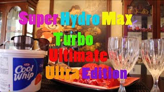 Super Hydro Max Turbo Ultimate Ultra Edition