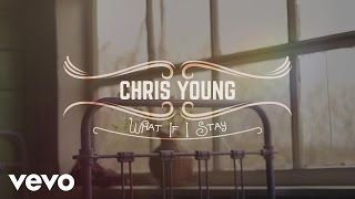 Chris Young - What If I Stay