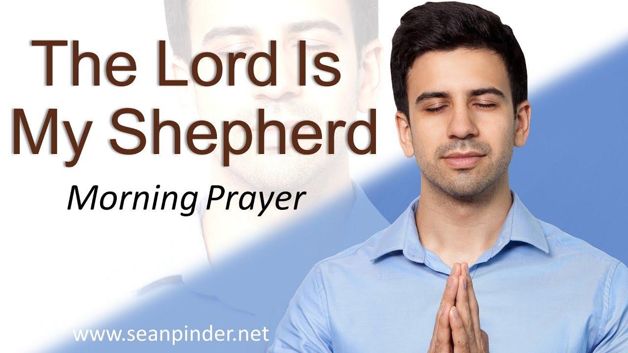 PSALM 23 - THE LORD IS MY SHEPHERD - MORNING PRAYER | PASTOR SEAN PINDER  (video)