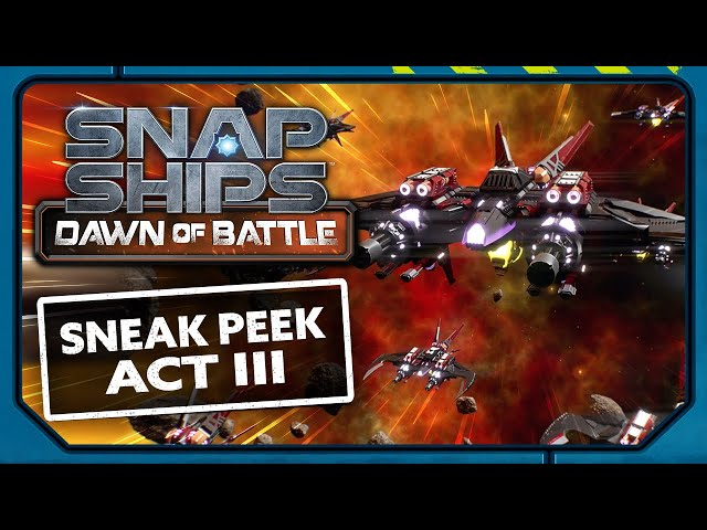 NEXT ON Snap Ships Dawn of Battle Act III