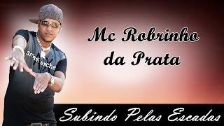 MC ROBINHO DA PRATA - SUBINDO PELAS ESCADAS