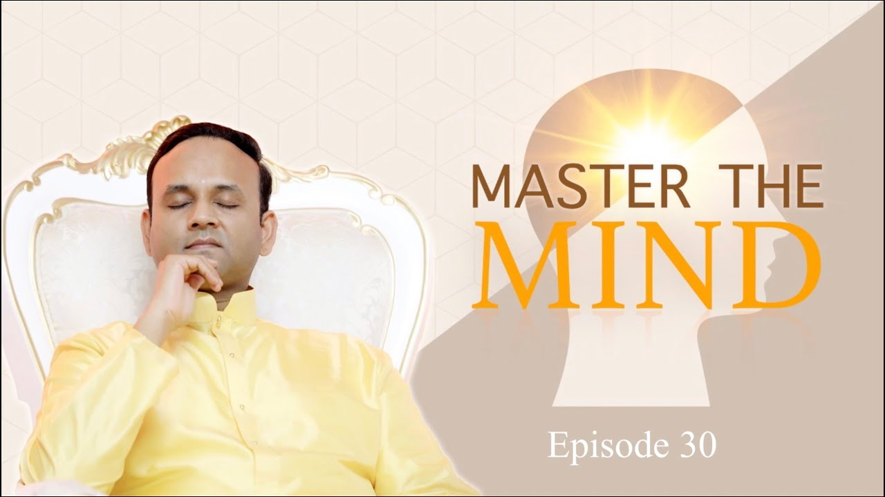 Master the Mind - Episode 30 - Continue the Practice until you Realise the Self