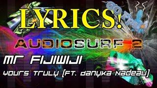 [Lyrics] Mr FijiWiji - Yours Truly (feat. Danyka Nadeau) [Audiosurf 2 | Mono]