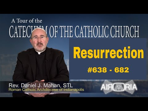 Tour of the Catechism #18 - Resurrection