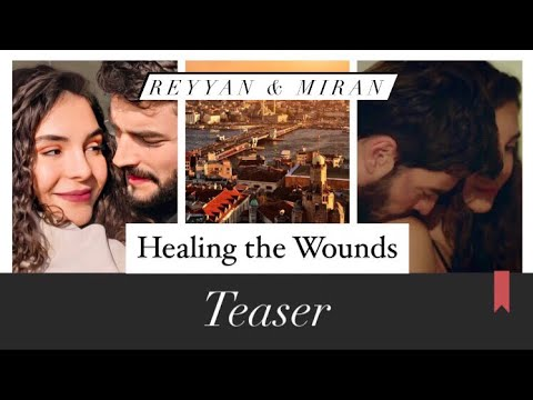 Reyyan & Miran - Healing the Wounds •TEASER•