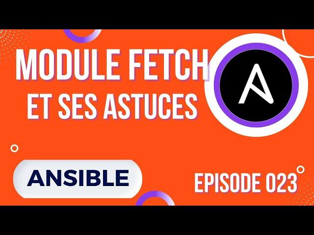 ANSIBLE - 23. LE MODULE FETCH : RECUPERER DES FICHIERS ET ASTUCES