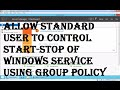 Allow Non-Admin User to Control Start Stop of Windows Service using Group Policy