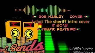 Bob marley I Shot The Sheriff intro cover 2019