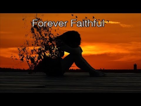 Forever Faithful  (Love Song for Jesus) - Lifebreakthrough -  Beautiful & Uplifting Song with Lyrics