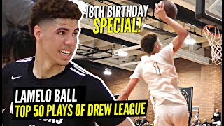LaMelo Ball TOP 50 PLAYS of Drew League!! Melo 18th Birthday Special!! #1 Pick in 2020!?