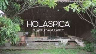 Holaspica - Waktunya Pulang (FULL)