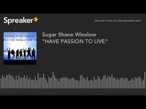 """HAVE PASSION TO LIVE"""