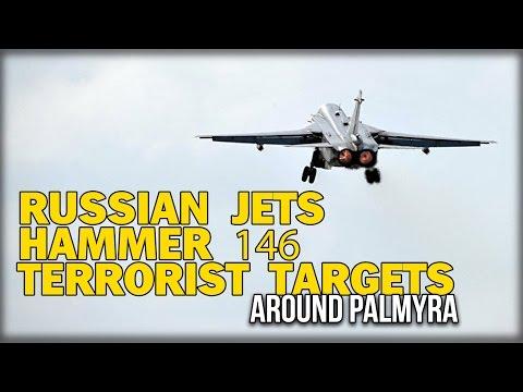 RUSSIAN JETS HAMMER 146 TERRORIST TARGETS AROUND PALMYRA
