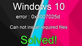 Windows Cannot Install Required Files error code 0x8007025d fix