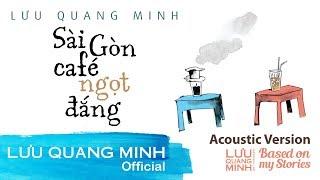 SÀI GÒN CAFÉ NGỌT ĐẮNG (ACOUSTIC VERSION)   LƯU QUANG MINH   Official Lyric Video