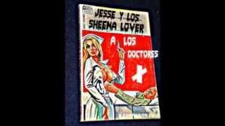 jesse y los sheena lover -  a los doctores...