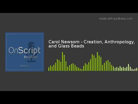 Carol Newsom - Creation, Anthropology, and Glass Beads