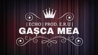Echo - Gasca mea (prod.E.R.U)