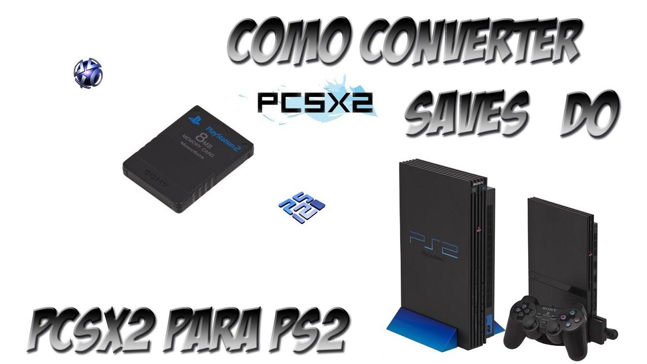 Como Converter Saves do Pcsx2 para PS2