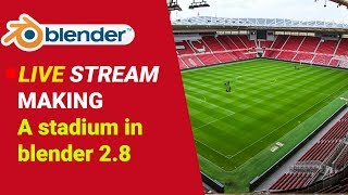 Blender LIVE stream making a stadium in blender 2.8