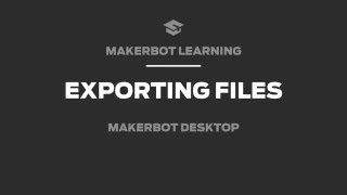 MakerBot Learning Tips: Exporting Files