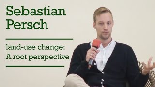 Sebastian Persch on land-use change: A root perspective
