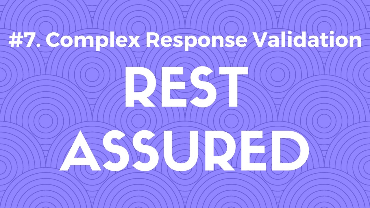 #7  Complex Response Validation in Rest Assured - API Automation Testing