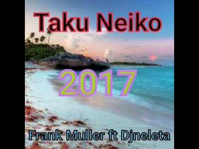 *Taku Neiko* Frank Muller ft Djneleta 2017