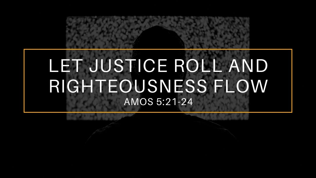 Sunday Service: Let Justice Roll and Righteousness flow