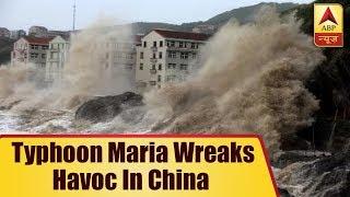 Typhoon Maria Wreaks Havoc In China | ABP News