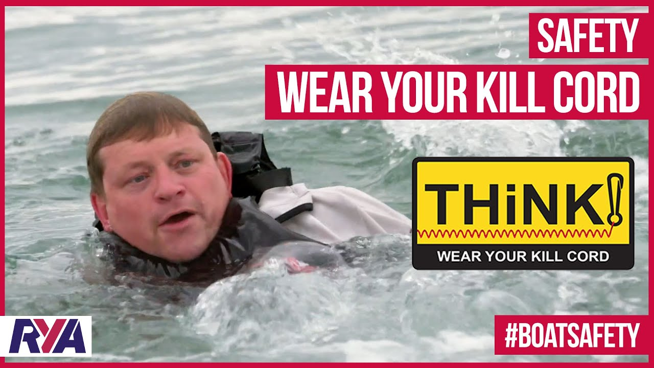 THINK! - WEAR YOUR KILL CORD - always ensure the kill cord is attached to the driver of the boat.