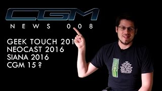 CGM - News 008 (Geek Touch, NeoCast, Siana & Episode 15)