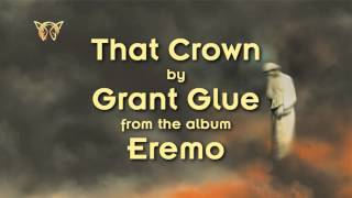Grant Glue  - That Crown - taken from the album Eremo by Grant Glue