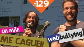 WEBBULLYING #129 - OH MÃE, CAGUEI! (Aracaju, SE) thumbnail