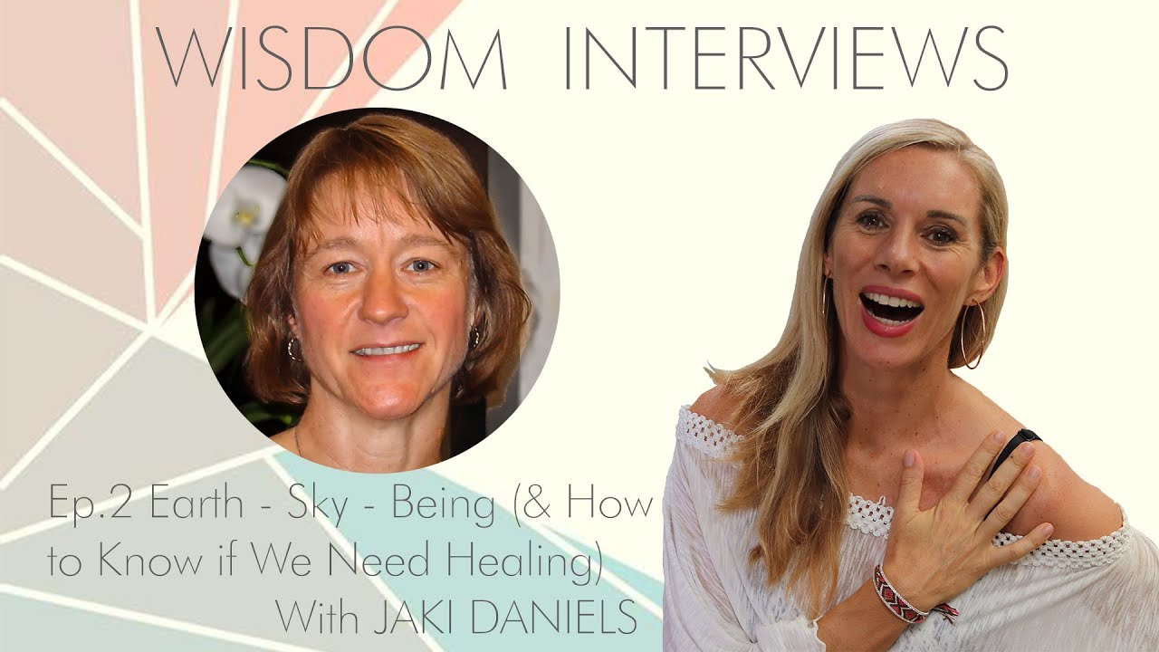 WISDOM INTERVIEWS EP2. Earth - Sky - Being (& How to Know if We Need Healing) With JAKI DANIELS