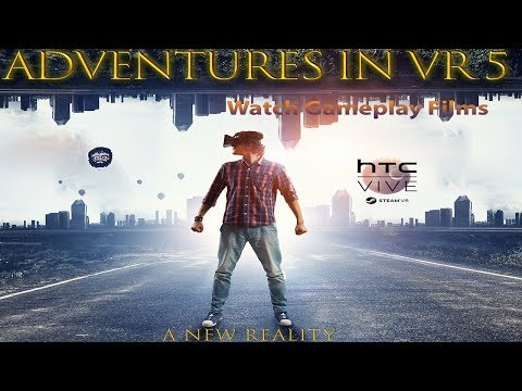 ADVENTURES IN VR 5 (A New Reality!) HTC Vive
