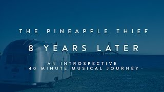 The Pineapple Thief - 8 Years Later (Disc 2 from Your Wilderness Special Limited Edition)