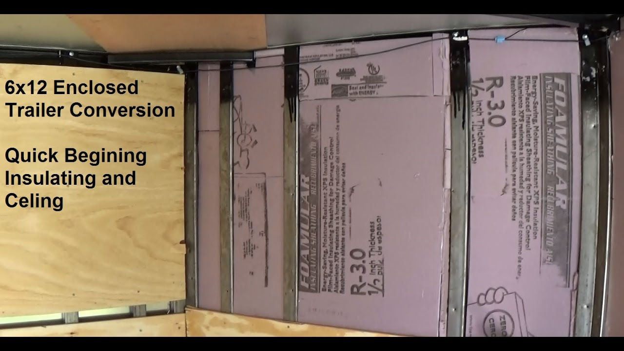 6x12 Enclosed Trailer Conversion Insulate And Cover Youtube