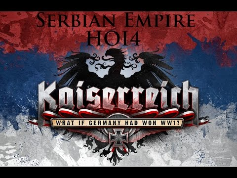 Hearts Of Iron 4  Rise of kaiserreich Serbian Empire
