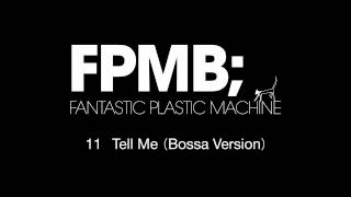 "Fantastic Plastic Machine (FPM) / Tell Me (Bossa Version) (2007 ""FPMB"")"