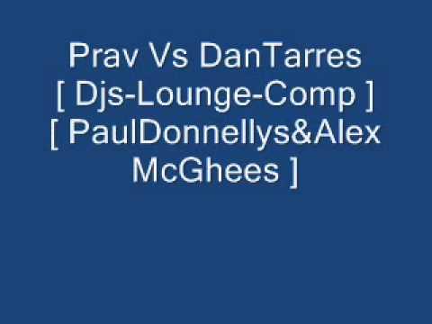Prav Vs DanTarres [ Djs-Lounge-Comp ] [ PaulDonnellys&AlexMcGhees ] 15