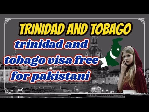 trinidad and tobago visa free for pakistani 2018 very good news 2018 by hassan