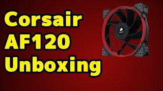 corsair af120 air series performance edition 120mm fan unboxing and overview