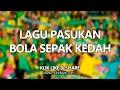 Lagu Pasukan Bola Sepak Kedah Terbaik!!
