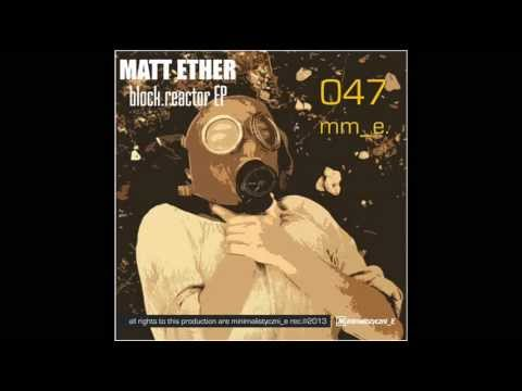 Matt Ether -  Nuclear Core Original Mix)