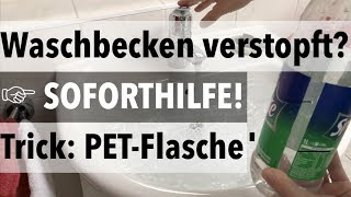 Waschbecken verstopft - Was tun? Trick mit PET Flasche hilft sofort - so gehts!
