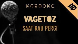 Vagetoz - Saat Kau Pergi   Karaoke